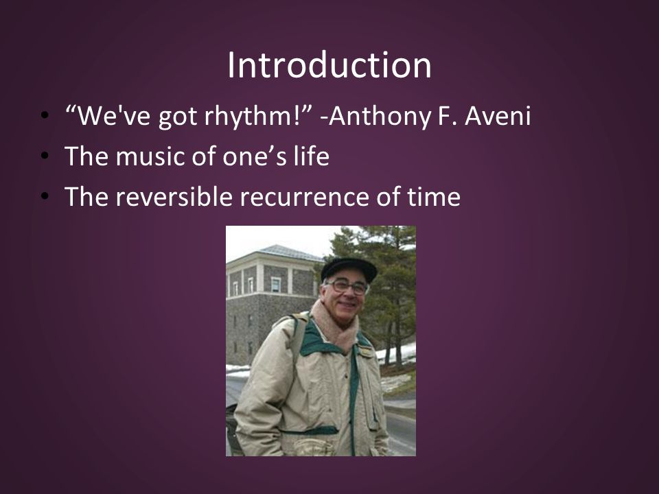 Introduction We ve got rhythm. -Anthony F.