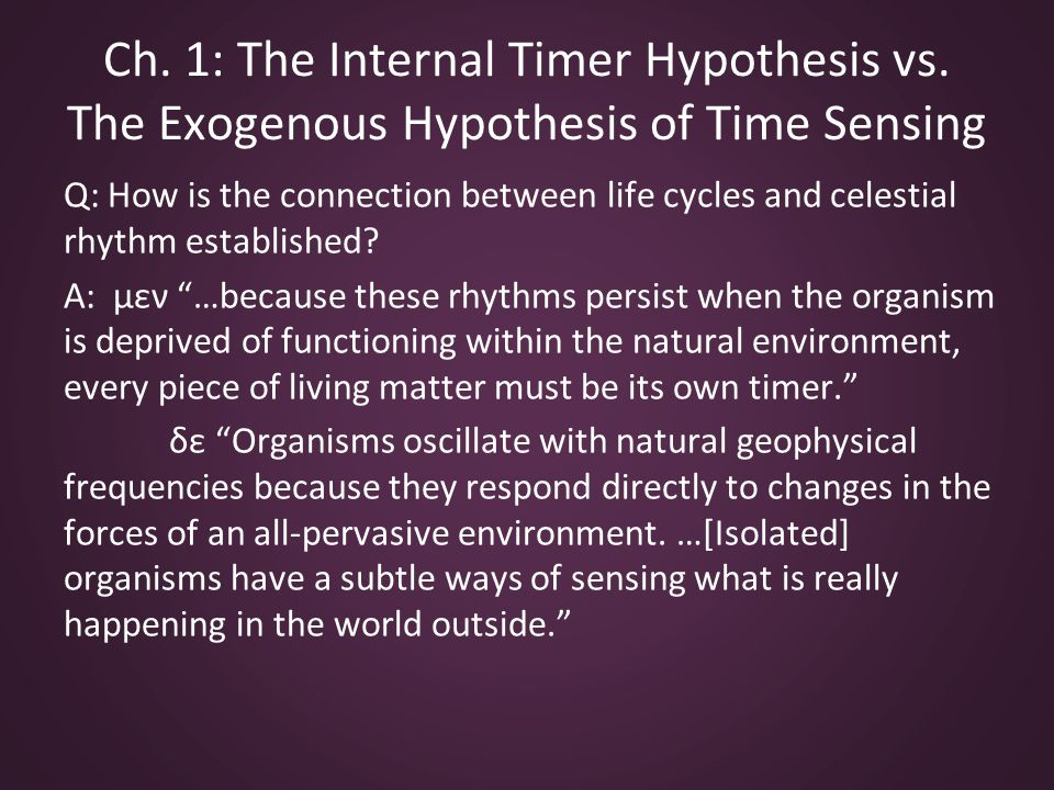 Ch. 1: The Internal Timer Hypothesis vs. The Exogenous Hypothesis of Time Sensing Q: How is the connection between life cycles and celestial rhythm es