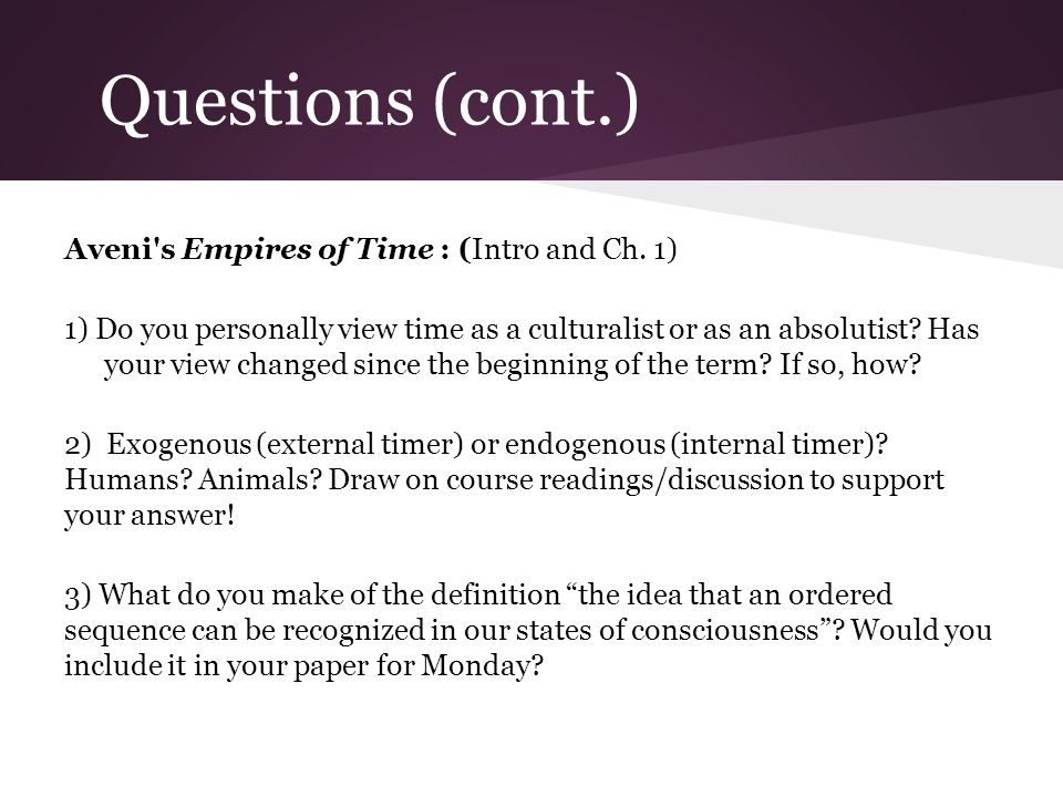 Questions (cont.) Aveni s Empires of Time : (Intro and Ch.