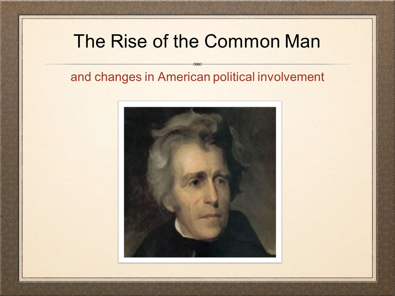 The Rise of the Common Man and changes in American political involvement