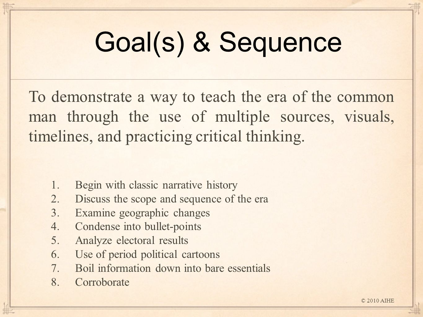 Goal(s) & Sequence To demonstrate a way to teach the era of the common man through the use of multiple sources, visuals, timelines, and practicing critical thinking.
