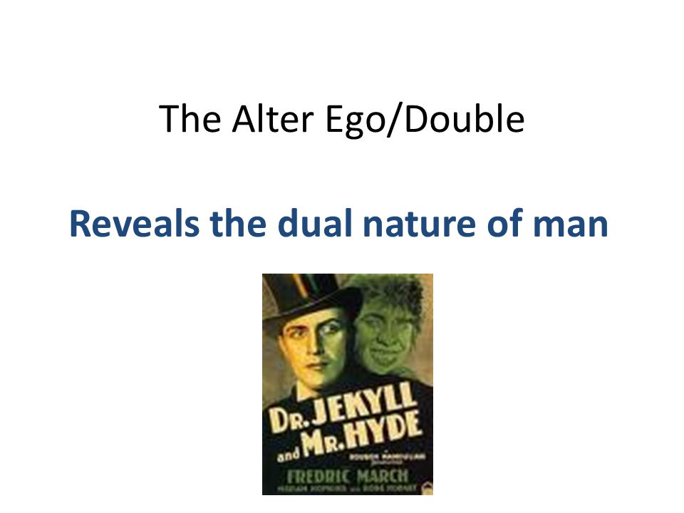 The Alter Ego/Double Reveals the dual nature of man
