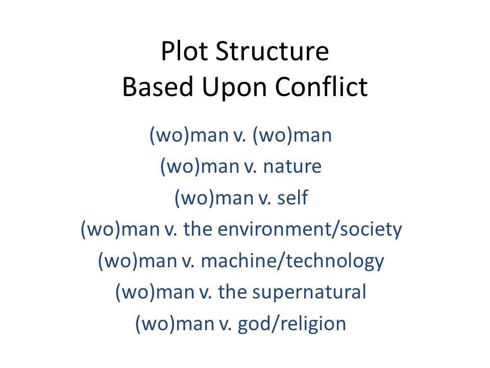Plot Structure Based Upon Conflict (wo)man v.(wo)man (wo)man v.