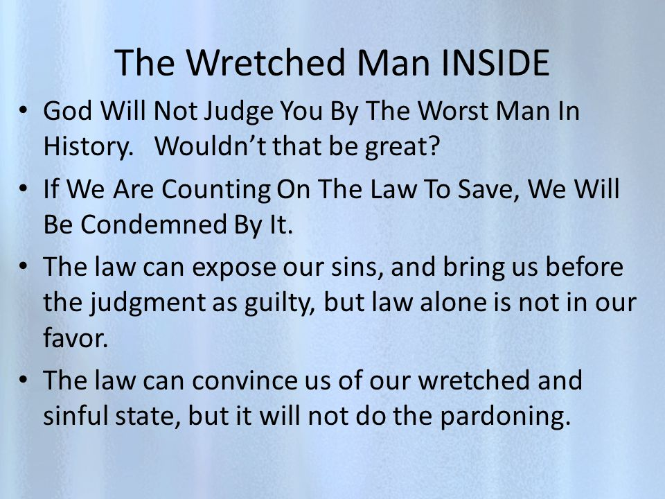 The Wretched Man INSIDE God Will Not Judge You By The Worst Man In History.