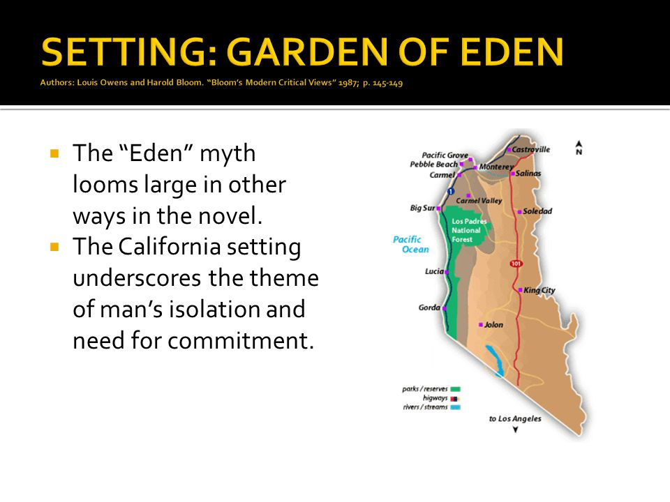 The Eden myth looms large in other ways in the novel. The California setting underscores the theme of mans isolation and need for commitment.