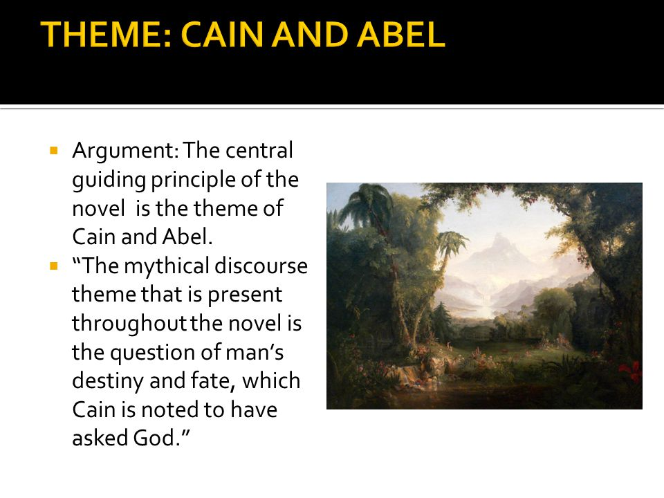 Argument: The central guiding principle of the novel is the theme of Cain and Abel. The mythical discourse theme that is present throughout the novel