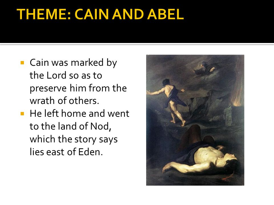 For his crime, the Lord banished Cain and set upon him a curse that Cain was to become homeless, a wanderer, and an agricultural laborer who would never possess or enjoy the fruits of his labor.