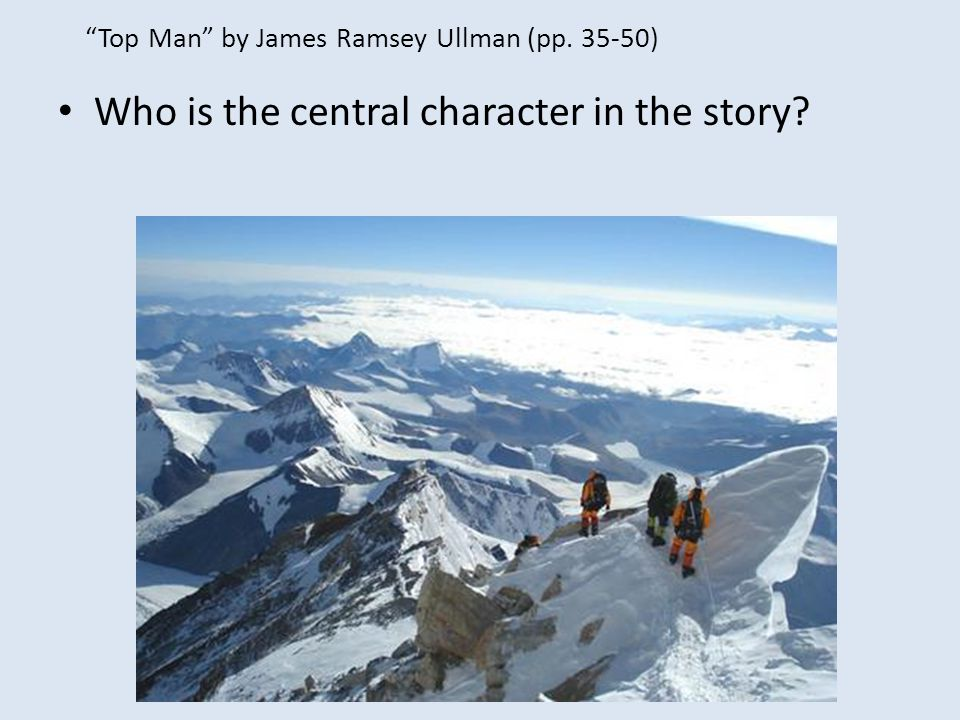 Top Man by James Ramsey Ullman (pp. 35-50) Who opposes the central character?