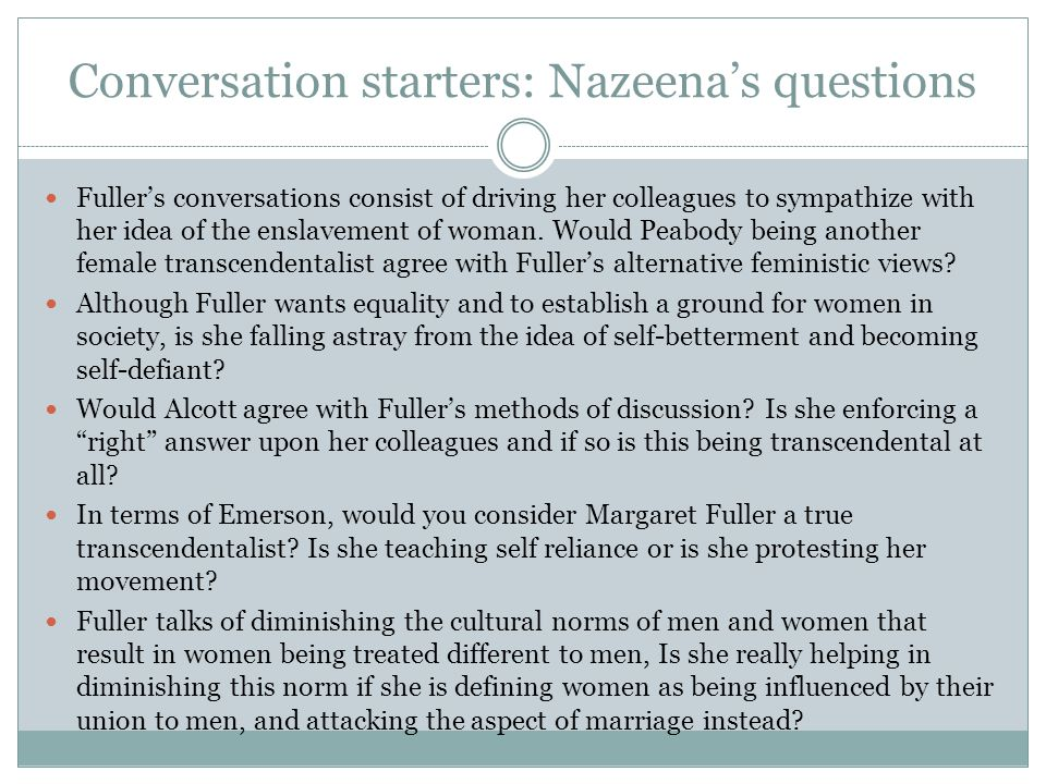 Conversation starters: Nazeenas questions Fullers conversations consist of driving her colleagues to sympathize with her idea of the enslavement of wo