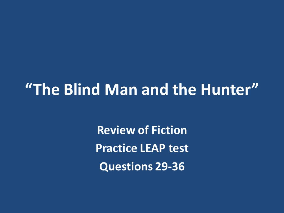 The Blind Man and the Hunter Review of Fiction Practice LEAP test Questions 29-36