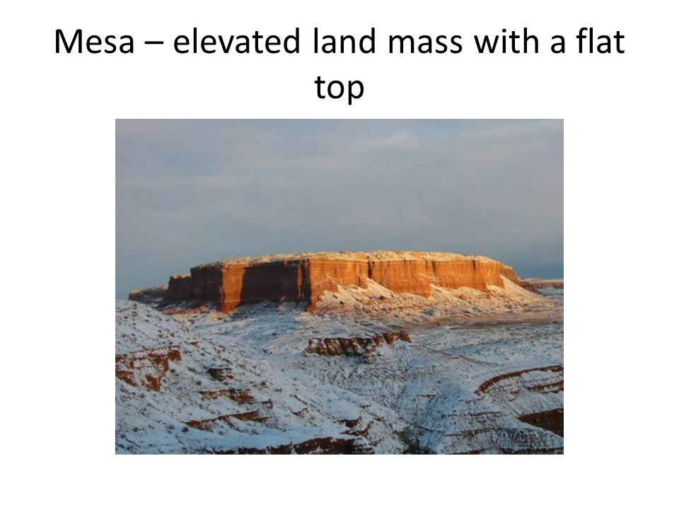 Mesa – elevated land mass with a flat top