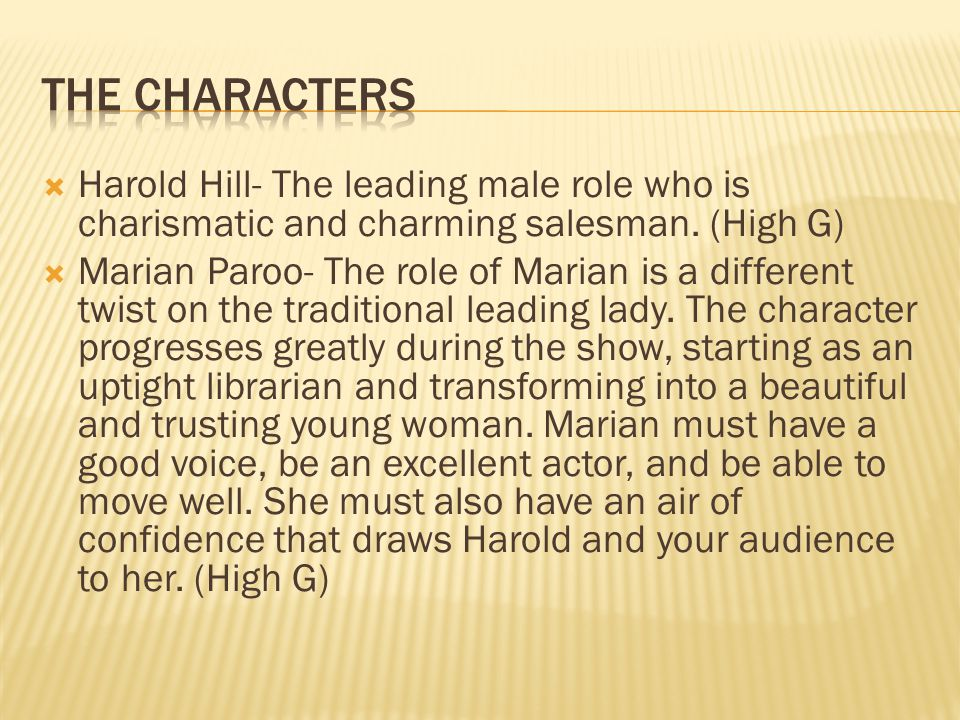 Harold Hill- The leading male role who is charismatic and charming salesman.