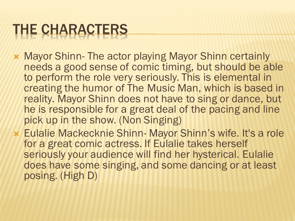 Mayor Shinn- The actor playing Mayor Shinn certainly needs a good sense of comic timing, but should be able to perform the role very seriously.