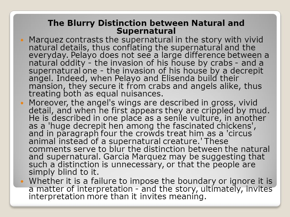 The Blurry Distinction between Natural and Supernatural Marquez contrasts the supernatural in the story with vivid natural details, thus conflating th
