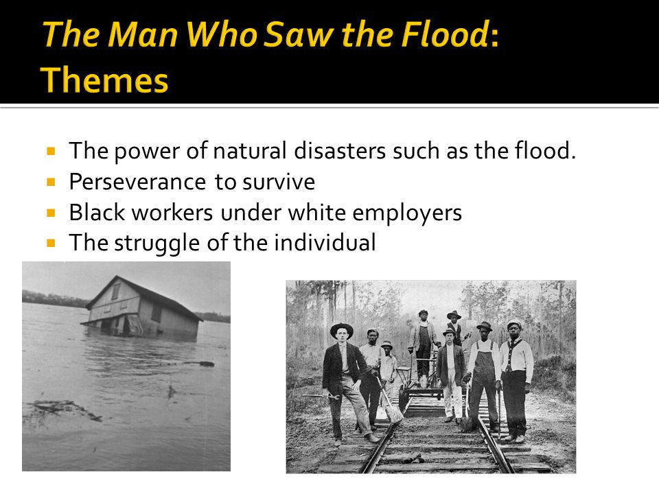The power of natural disasters such as the flood. Perseverance to survive Black workers under white employers The struggle of the individual