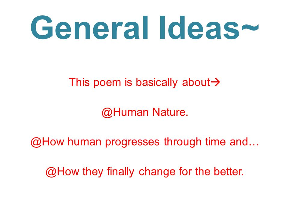 General Ideas~ This poem is basically about @Human Nature.