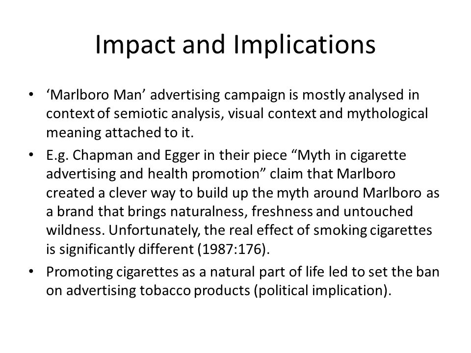 Impact and Implications Marlboro Man advertising campaign is mostly analysed in context of semiotic analysis, visual context and mythological meaning