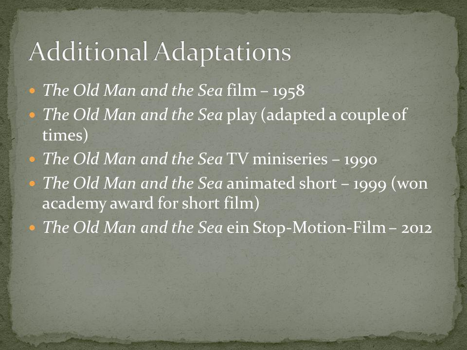 The Old Man and the Sea film – 1958 The Old Man and the Sea play (adapted a couple of times) The Old Man and the Sea TV miniseries – 1990 The Old Man and the Sea animated short – 1999 (won academy award for short film) The Old Man and the Sea ein Stop-Motion-Film – 2012