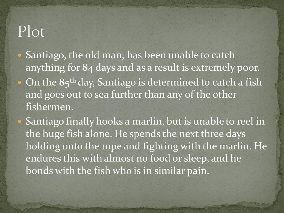 Santiago, the old man, has been unable to catch anything for 84 days and as a result is extremely poor.