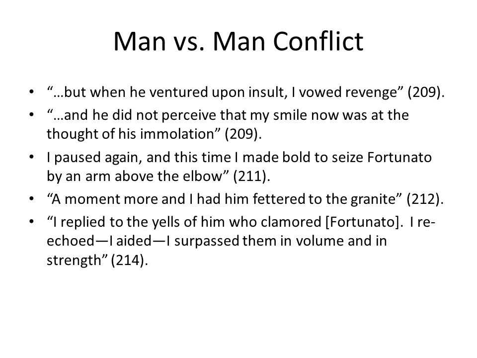 Man vs. Man Conflict …but when he ventured upon insult, I vowed revenge (209). …and he did not perceive that my smile now was at the thought of his im