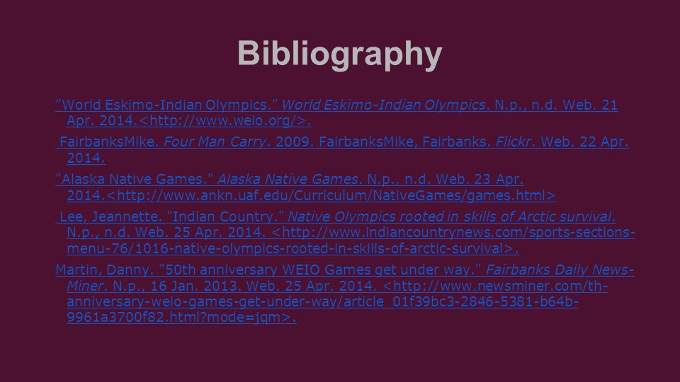 Bibliography World Eskimo-Indian Olympics. World Eskimo-Indian Olympics.