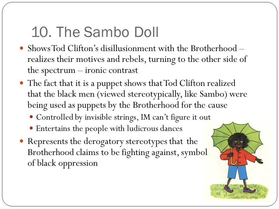 10. The Sambo Doll Shows Tod Cliftons disillusionment with the Brotherhood – realizes their motives and rebels, turning to the other side of the spect