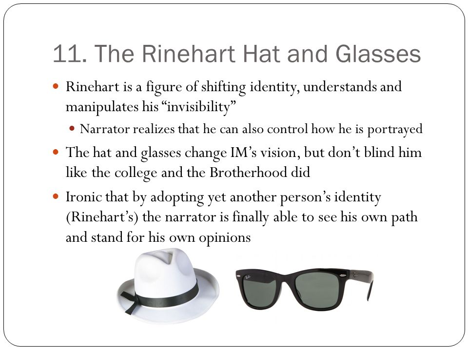 11. The Rinehart Hat and Glasses Rinehart is a figure of shifting identity, understands and manipulates his invisibility Narrator realizes that he can