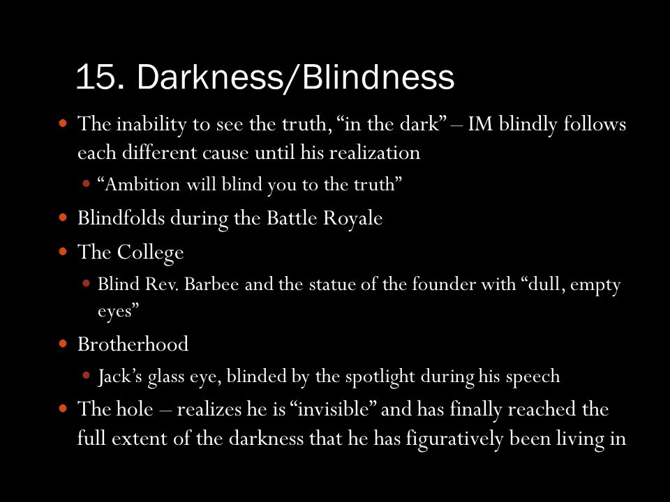 15. Darkness/Blindness The inability to see the truth, in the dark – IM blindly follows each different cause until his realization Ambition will blind