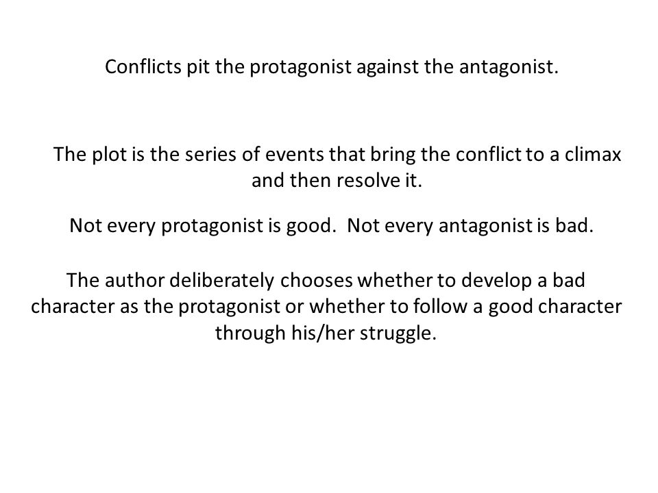 Conflicts pit the protagonist against the antagonist.