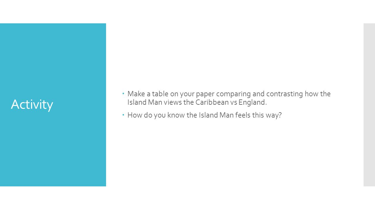 Activity Make a table on your paper comparing and contrasting how the Island Man views the Caribbean vs England.