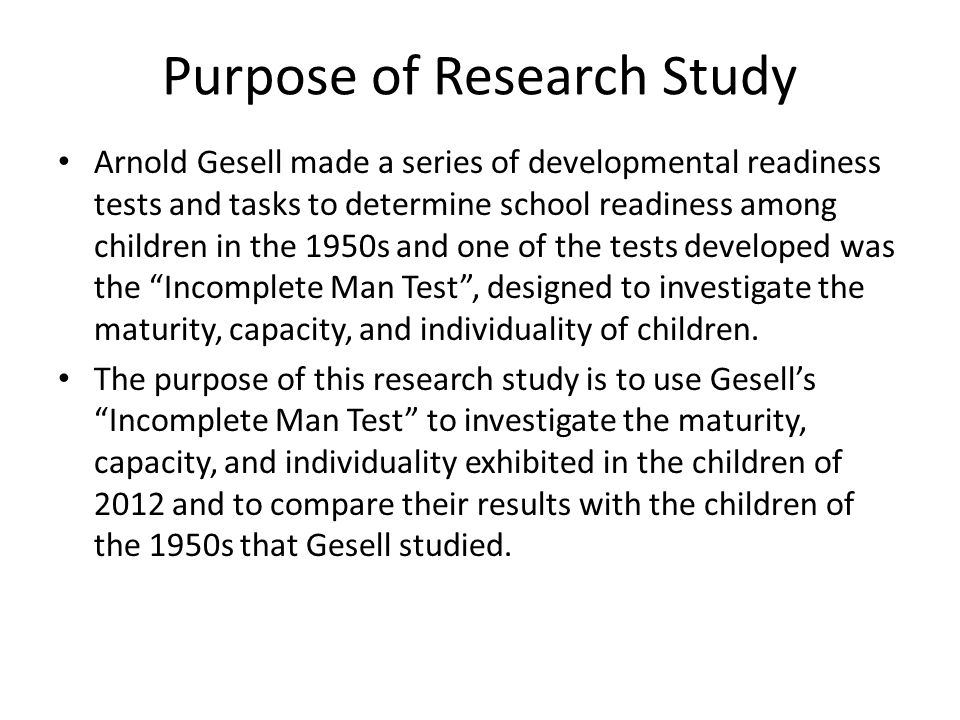 Questions of Research Study 1.In a classroom with heterogeneous grouped children, will children generally reveal the same maturity, capacity, and individuality on Gesells Incomplete Man Test as did the children that Gesell tested in the 1950s.