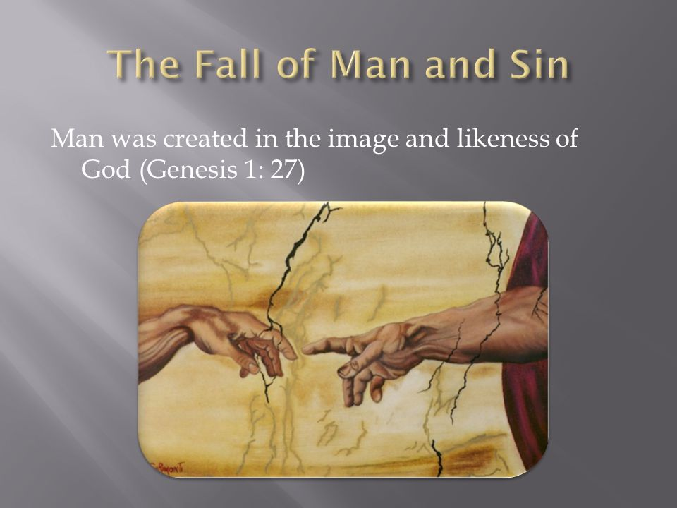 Man was created in the image and likeness of God (Genesis 1: 27)