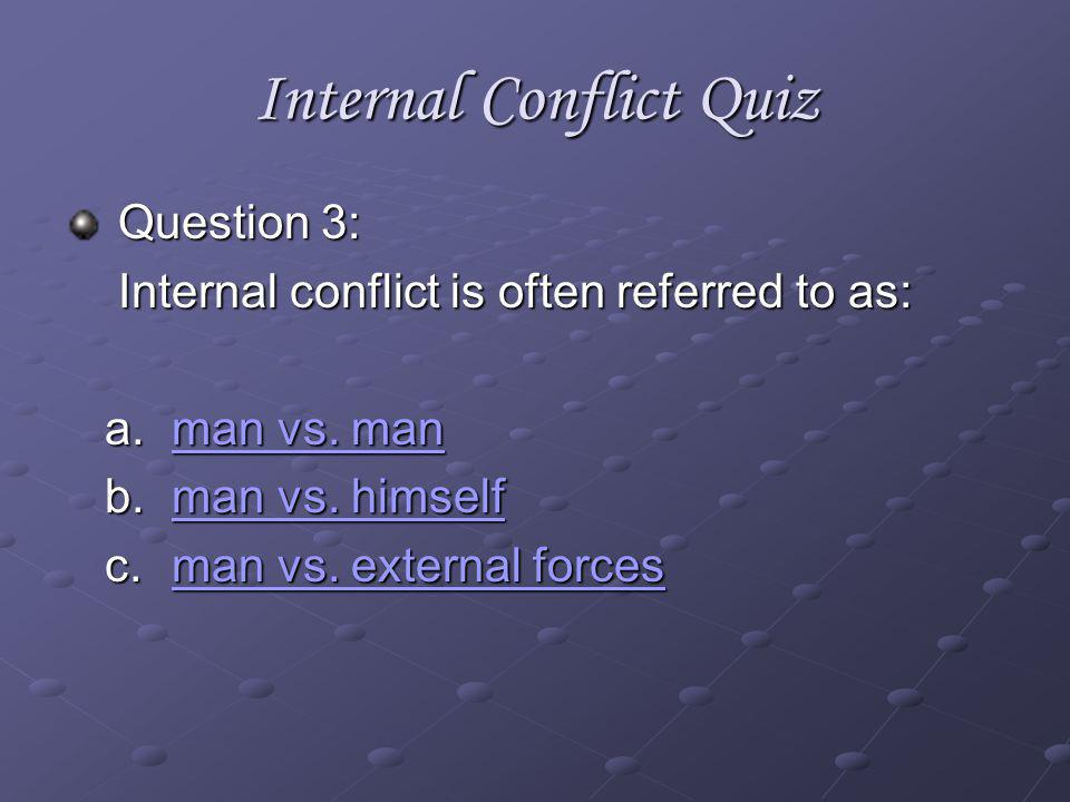 Internal Conflict Quiz Question 2: An example of Internal Conflict is: a.Tao vs.