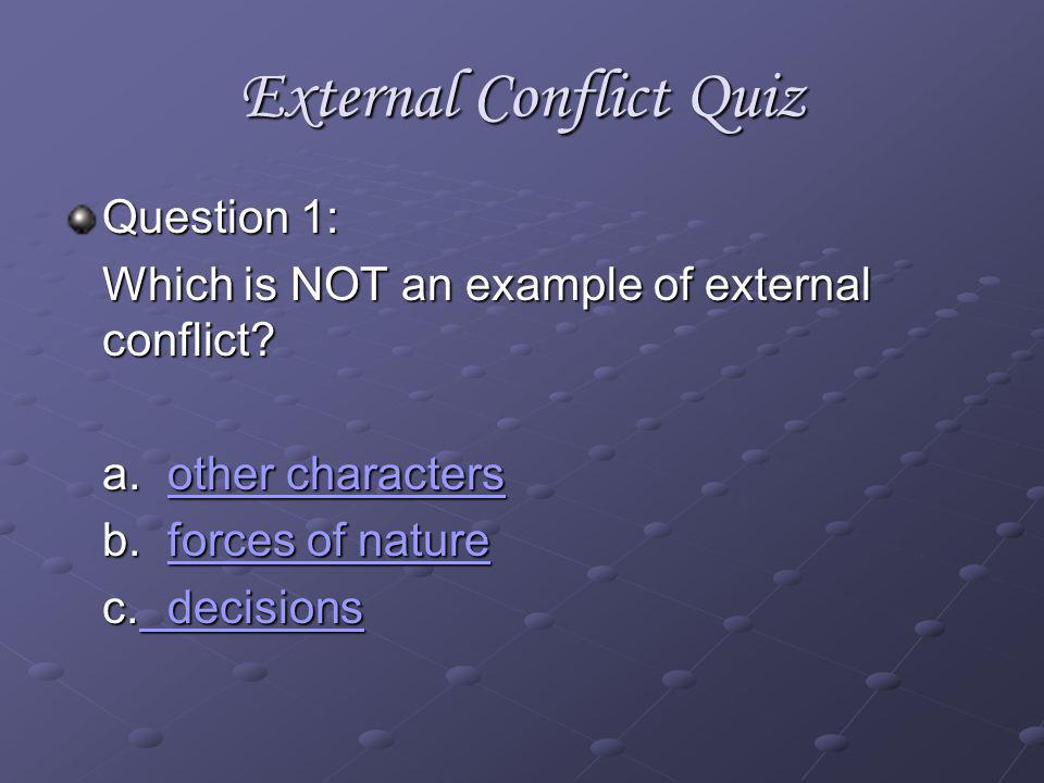 External Conflict Now youre ready to take a quiz!