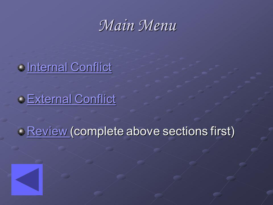 Main Menu Internal Conflict Internal Conflict External Conflict External Conflict Review Review (complete above sections first) Review
