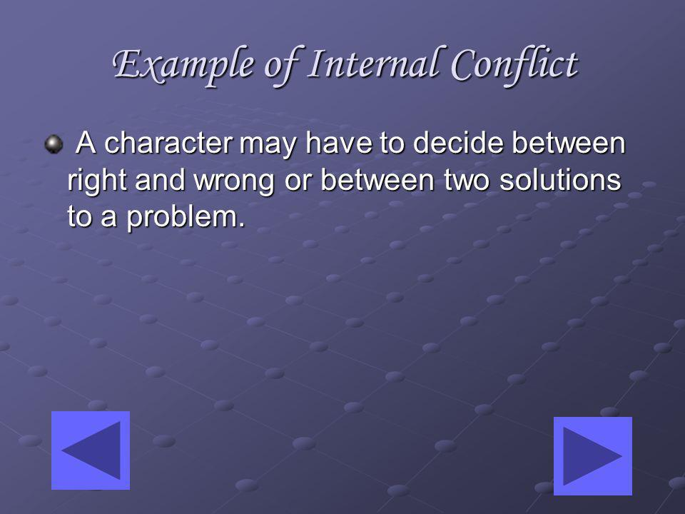 Example of Internal Conflict A character may have to decide between right and wrong or between two solutions to a problem.