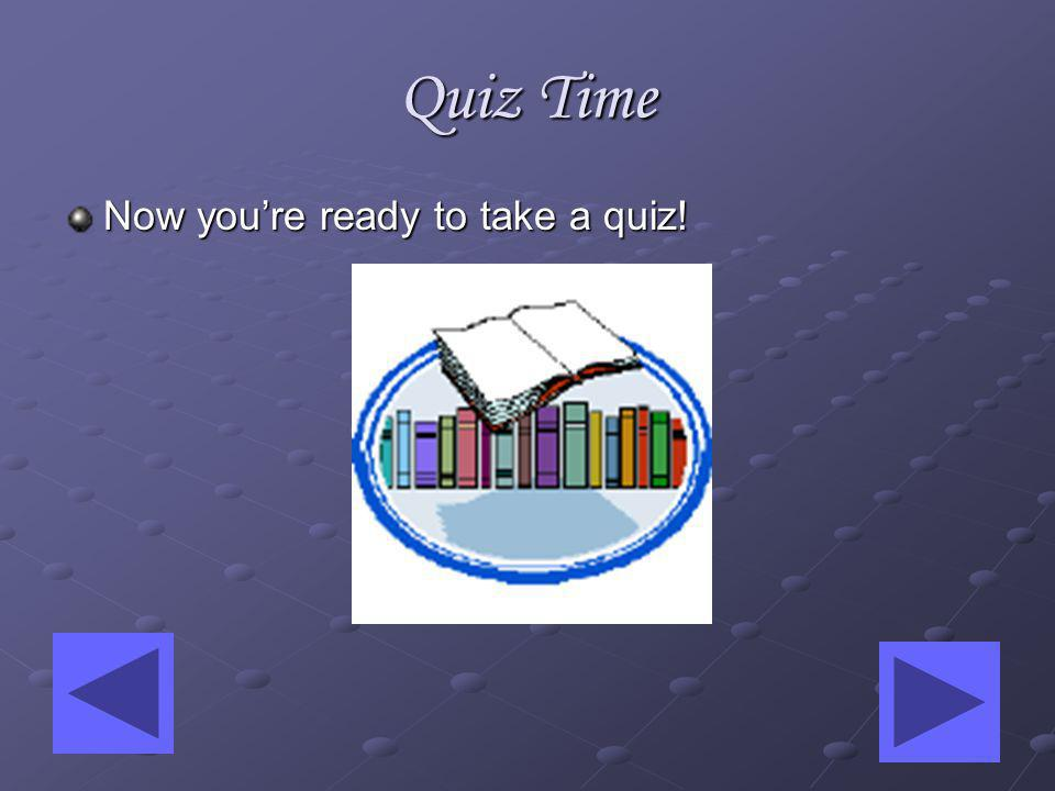 Quiz Time Now youre ready to take a quiz!