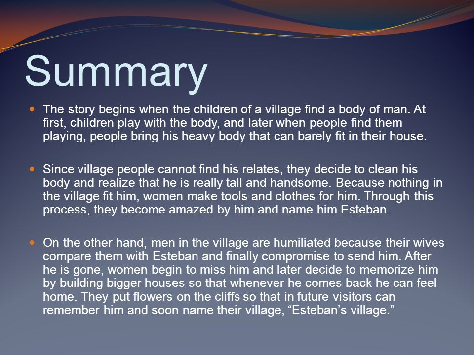 Summary The story begins when the children of a village find a body of man. At first, children play with the body, and later when people find them pla