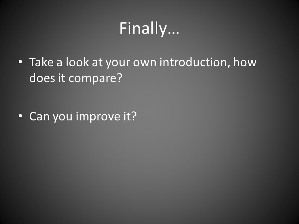 Finally… Take a look at your own introduction, how does it compare? Can you improve it?