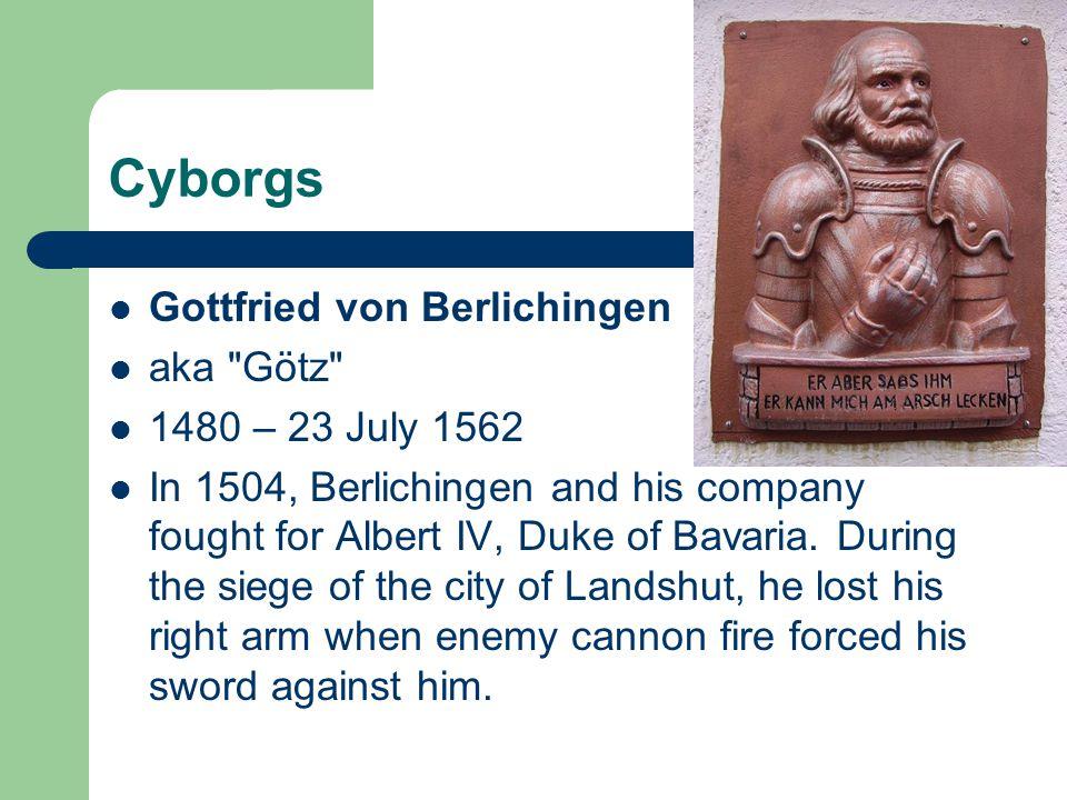 Cyborgs Gottfried von Berlichingen aka