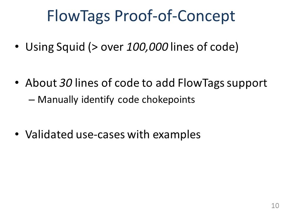 FlowTags Proof-of-Concept Using Squid (> over 100,000 lines of code) About 30 lines of code to add FlowTags support – Manually identify code chokepoin