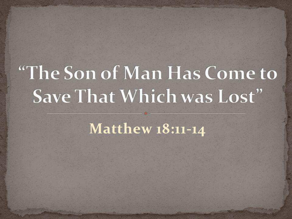 For the Son of Man has come to save that which was lost.