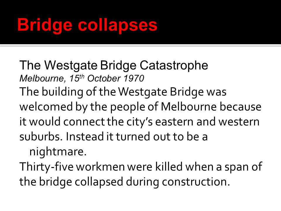 The Westgate Bridge Catastrophe Melbourne, 15 th October 1970 The building of the Westgate Bridge was welcomed by the people of Melbourne because it would connect the citys eastern and western suburbs.