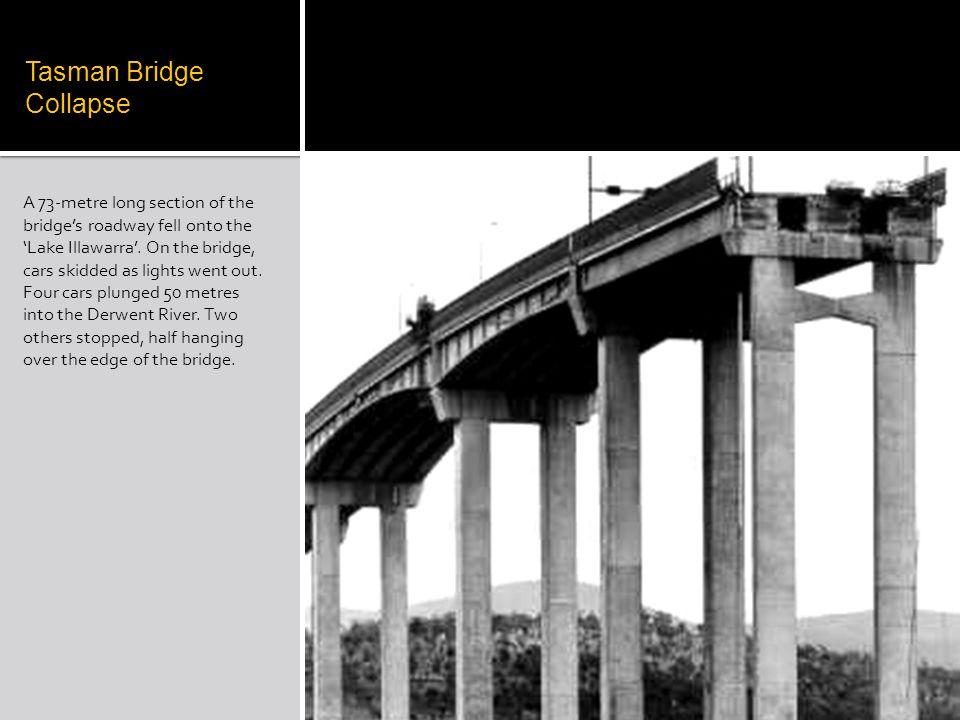Tasman Bridge Collapse A 73-metre long section of the bridges roadway fell onto the Lake Illawarra.