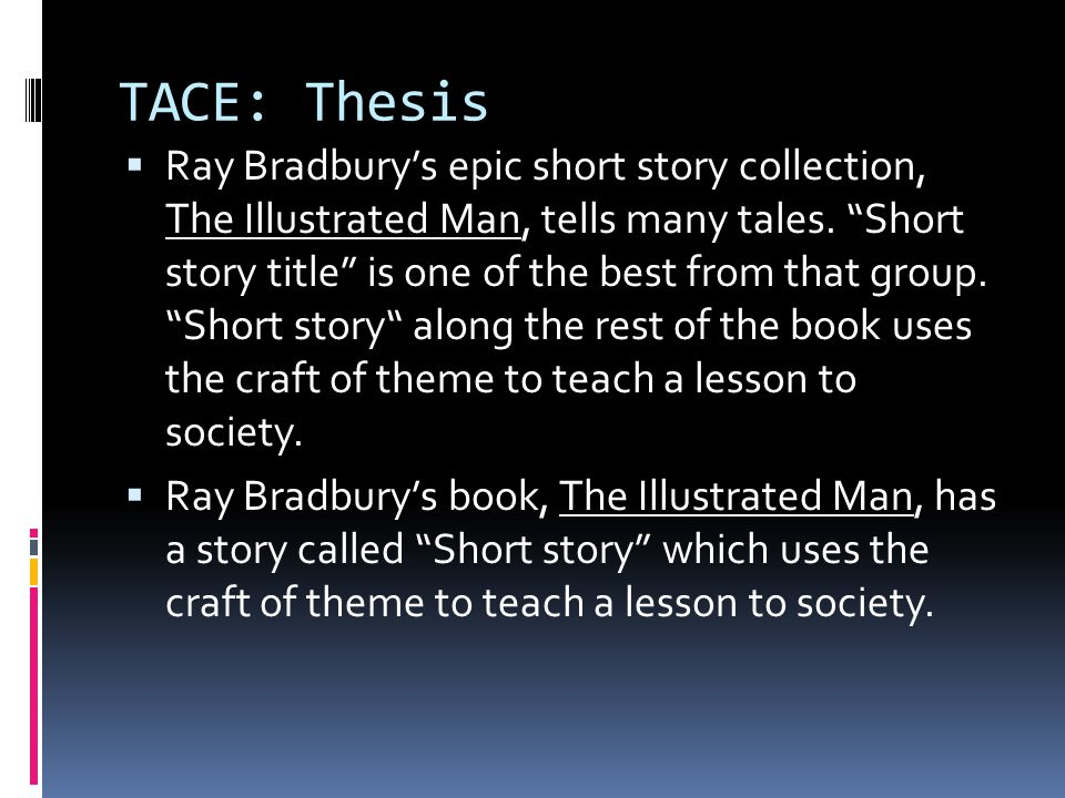 TACE: Thesis Ray Bradburys epic short story collection, The Illustrated Man, tells many tales. Short story title is one of the best from that group. S