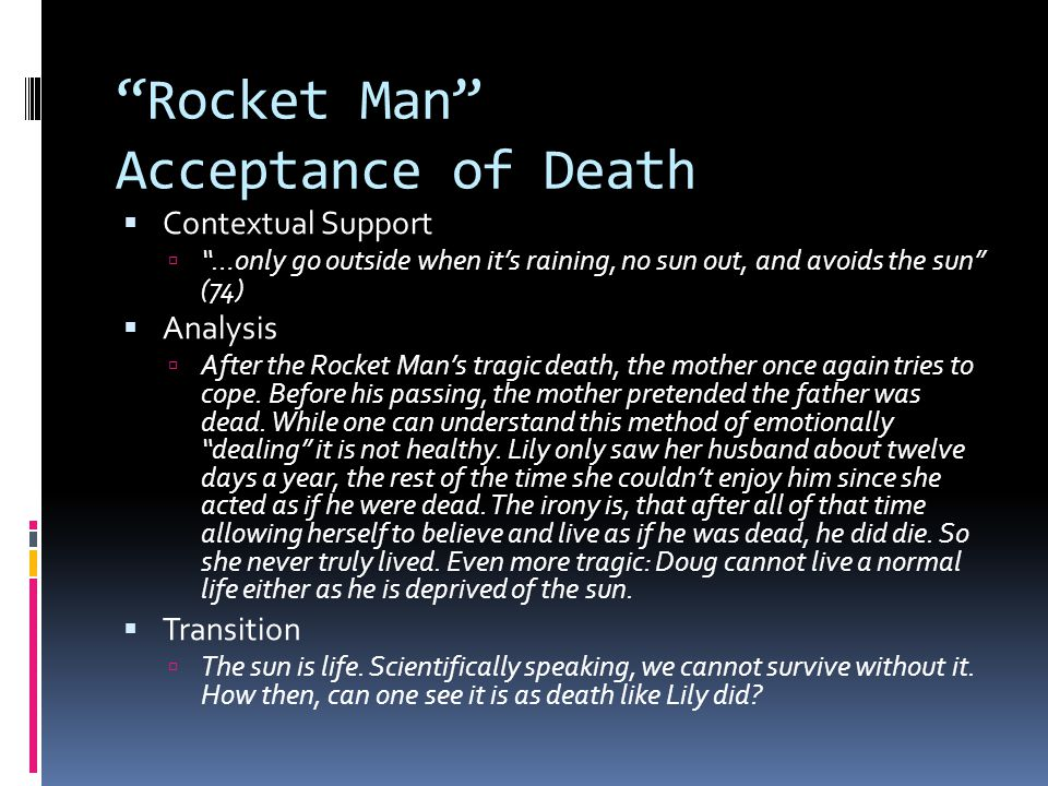 Rocket Man Acceptance of Death Contextual Support …only go outside when its raining, no sun out, and avoids the sun (74) Analysis After the Rocket Man