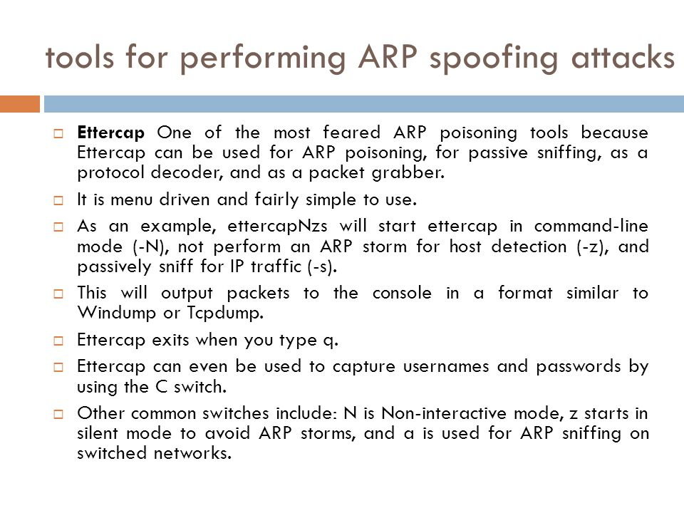 tools for performing ARP spoofing attacks Ettercap One of the most feared ARP poisoning tools because Ettercap can be used for ARP poisoning, for pass