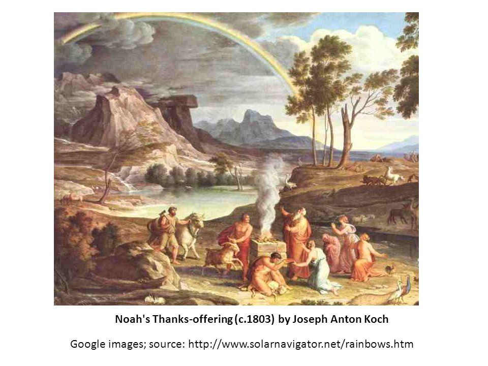 Google images; source: http://www.solarnavigator.net/rainbows.htm Noah's Thanks-offering (c.1803) by Joseph Anton Koch
