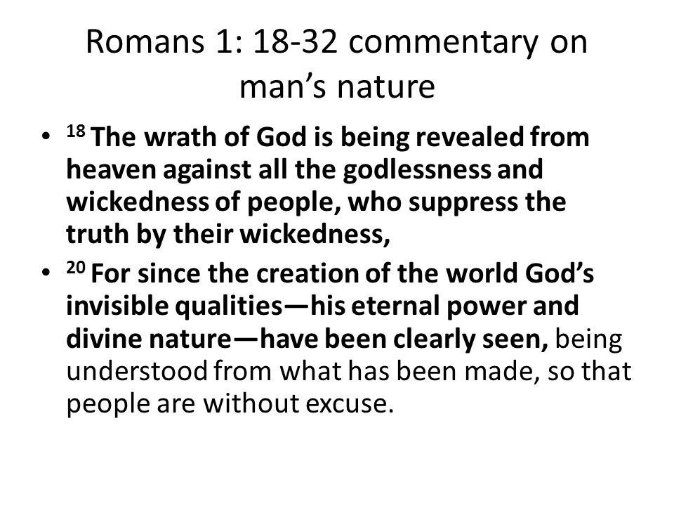 Romans 1: 18-32 commentary on mans nature 18 The wrath of God is being revealed from heaven against all the godlessness and wickedness of people, who