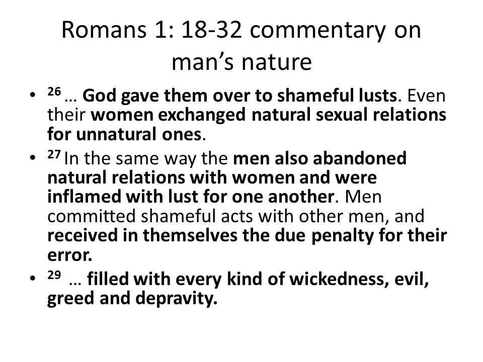 Romans 1: 18-32 commentary on mans nature 26 … God gave them over to shameful lusts. Even their women exchanged natural sexual relations for unnatural